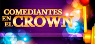 COMEDIANTES EN EL CROWN